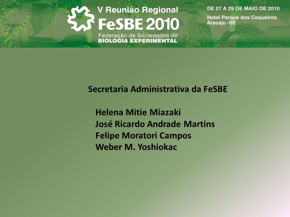 Secretaria Administrativa da FeSBE Helena Mitie Miazaki José Ricardo Andrade Martins Felipe Moratori Campos Weber M. Yoshiokac