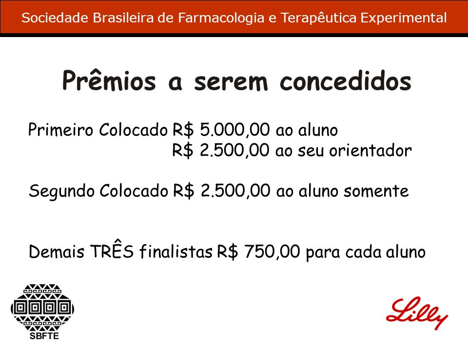 Prêmios a serem concedidos Primeiro Colocado R$ 5.000,00 ao aluno R$ 2.500,00 ao seu orientador Segundo Colocado R$ 2.500,00 ao aluno somente Demais T