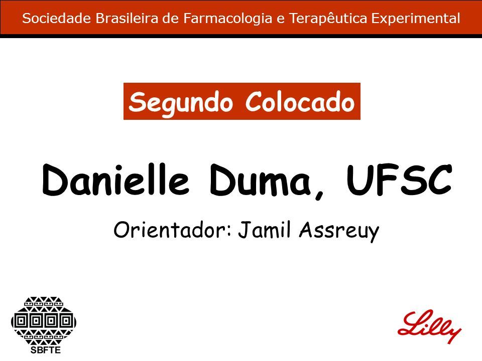 Segundo Colocado Danielle Duma, UFSC Orientador: Jamil Assreuy Sociedade Brasileira de Farmacologia e Terapêutica Experimental