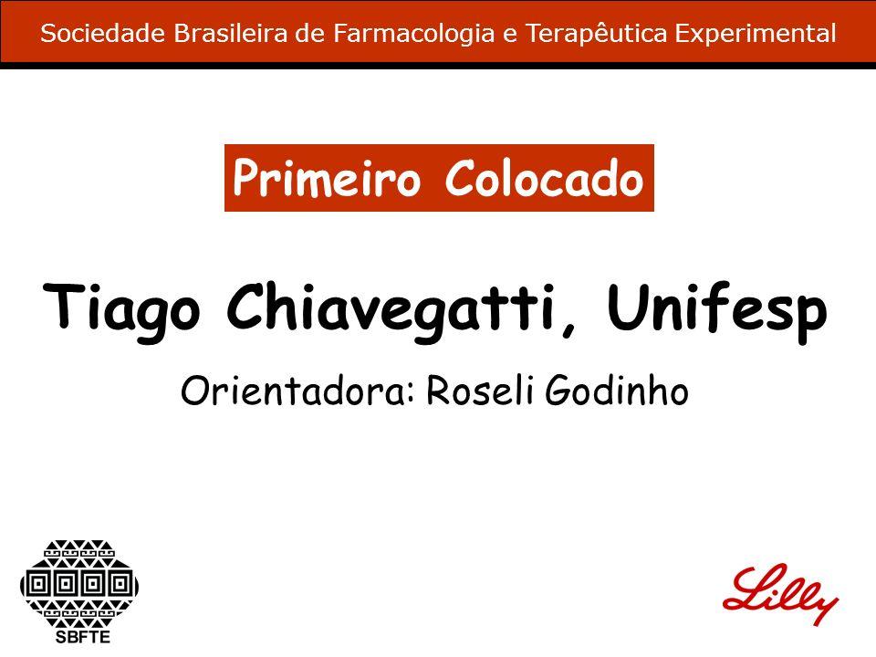 Primeiro Colocado Tiago Chiavegatti, Unifesp Orientadora: Roseli Godinho Sociedade Brasileira de Farmacologia e Terapêutica Experimental