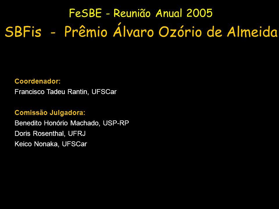 Coordenador: Francisco Tadeu Rantin, UFSCar Comissão Julgadora: Benedito Honório Machado, USP-RP Doris Rosenthal, UFRJ Keico Nonaka, UFSCar FeSBE - Re