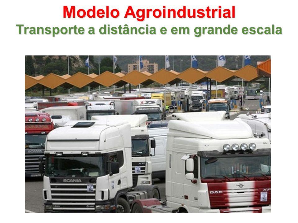 Modelo Agroindustrial Transporte a distância e em grande escala