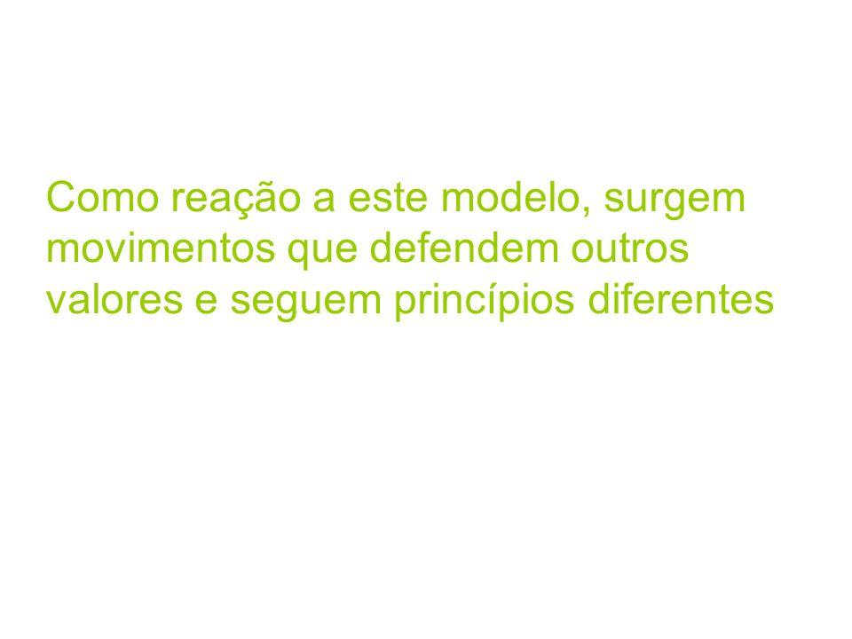 Como reação a este modelo, surgem movimentos que defendem outros valores e seguem princípios diferentes