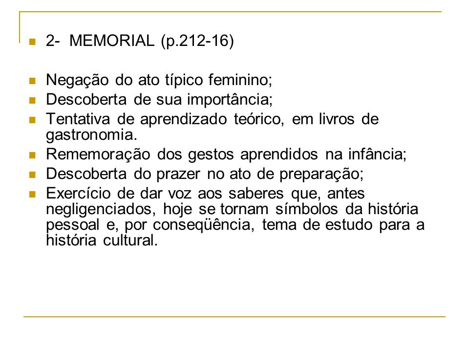 2- MEMORIAL (p.212-16) Negação do ato típico feminino; Descoberta de sua importância; Tentativa de aprendizado teórico, em livros de gastronomia.