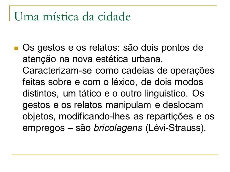 Uma mística da cidade Os gestos e os relatos: são dois pontos de atenção na nova estética urbana.