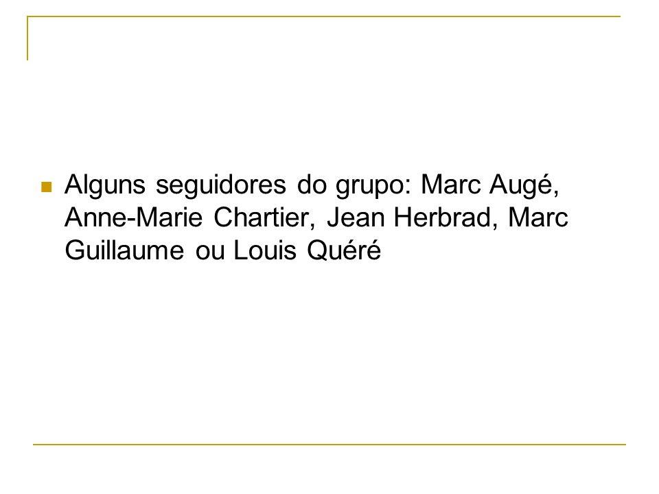 Alguns seguidores do grupo: Marc Augé, Anne-Marie Chartier, Jean Herbrad, Marc Guillaume ou Louis Quéré