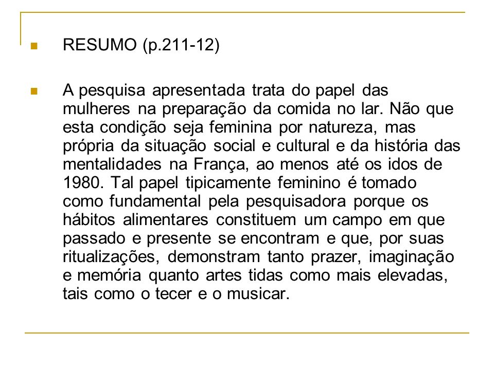 RESUMO (p.211-12) A pesquisa apresentada trata do papel das mulheres na preparação da comida no lar.