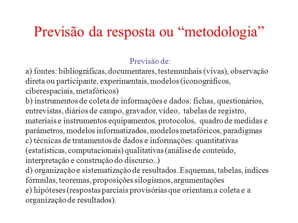 Previsão da resposta ou metodologia Previsão de: a) fontes: bibliográficas, documentares, testemunhais (vivas), observação direta ou participante, exp
