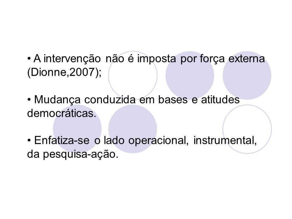 A intervenção não é imposta por força externa (Dionne,2007); Mudança conduzida em bases e atitudes democráticas. Enfatiza-se o lado operacional, instr