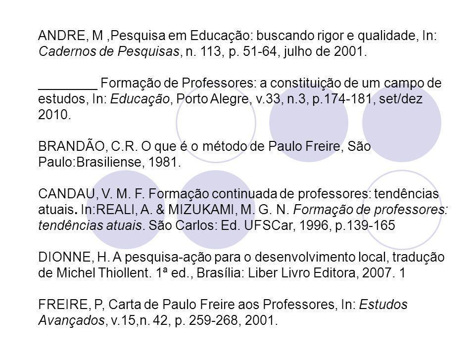 ANDRE, M,Pesquisa em Educação: buscando rigor e qualidade, In: Cadernos de Pesquisas, n. 113, p. 51-64, julho de 2001. ________ Formação de Professore