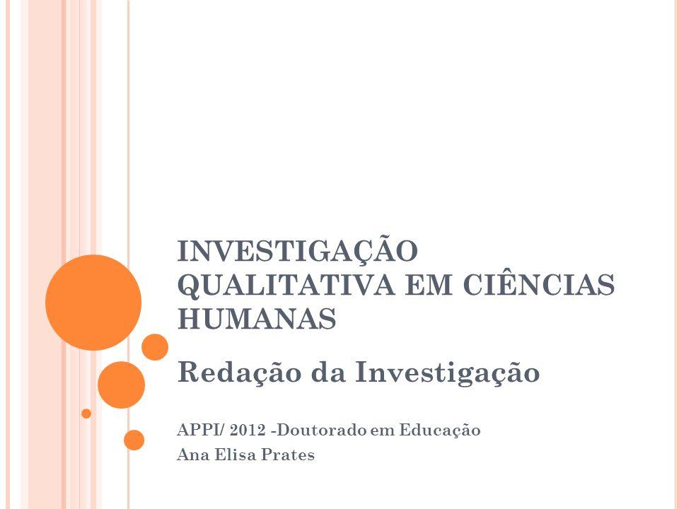 INVESTIGAÇÃO QUALITATIVA EM CIÊNCIAS HUMANAS Redação da Investigação APPI/ 2012 -Doutorado em Educação Ana Elisa Prates