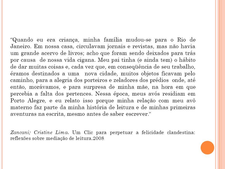 Quando eu era criança, minha família mudou-se para o Rio de Janeiro. Em nossa casa, circulavam jornais e revistas, mas não havia um grande acervo de l