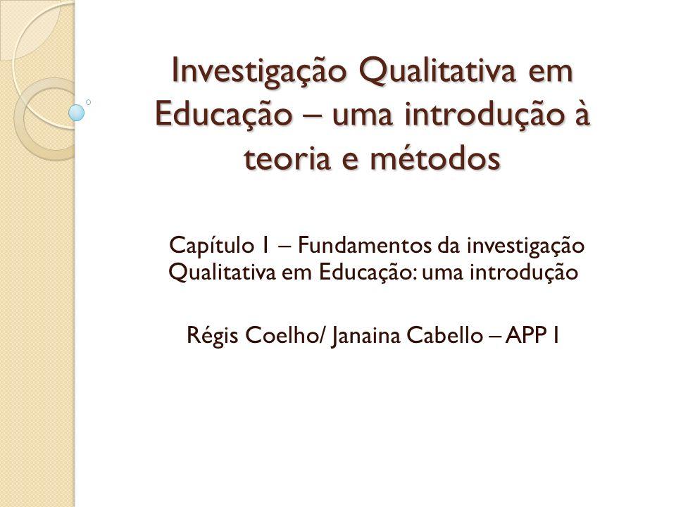 Investigação Qualitativa em Educação – uma introdução à teoria e métodos Capítulo 1 – Fundamentos da investigação Qualitativa em Educação: uma introdu