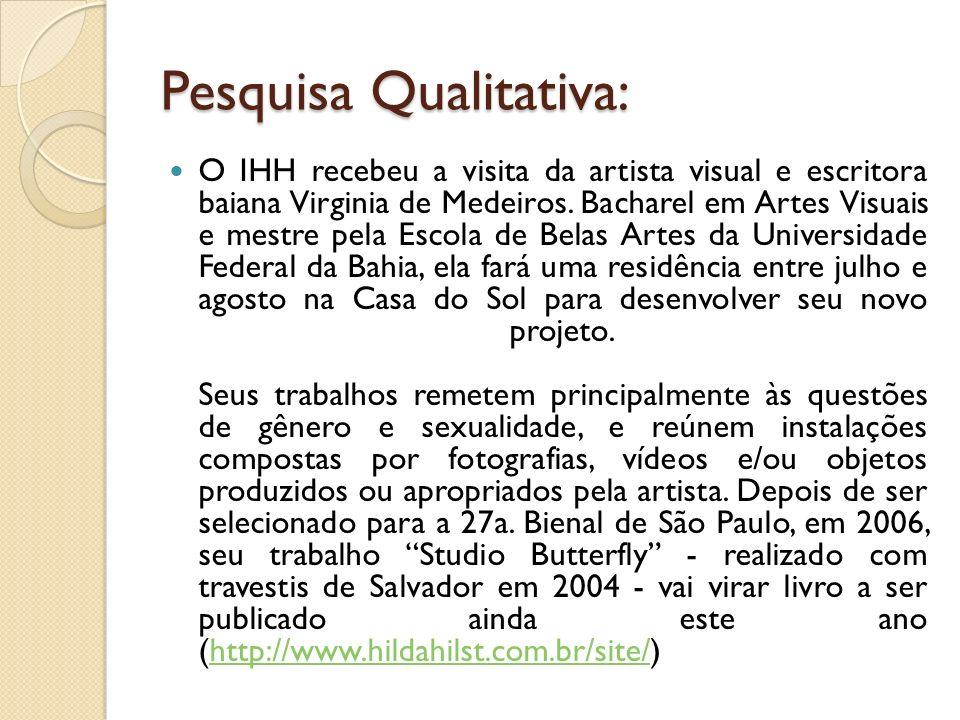 Pesquisa Qualitativa: O IHH recebeu a visita da artista visual e escritora baiana Virginia de Medeiros. Bacharel em Artes Visuais e mestre pela Escola