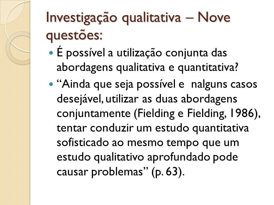 Investigação qualitativa – Nove questões: É possível a utilização conjunta das abordagens qualitativa e quantitativa? Ainda que seja possível e nalgun