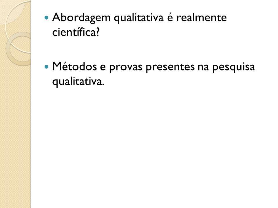 Abordagem qualitativa é realmente científica? Métodos e provas presentes na pesquisa qualitativa.