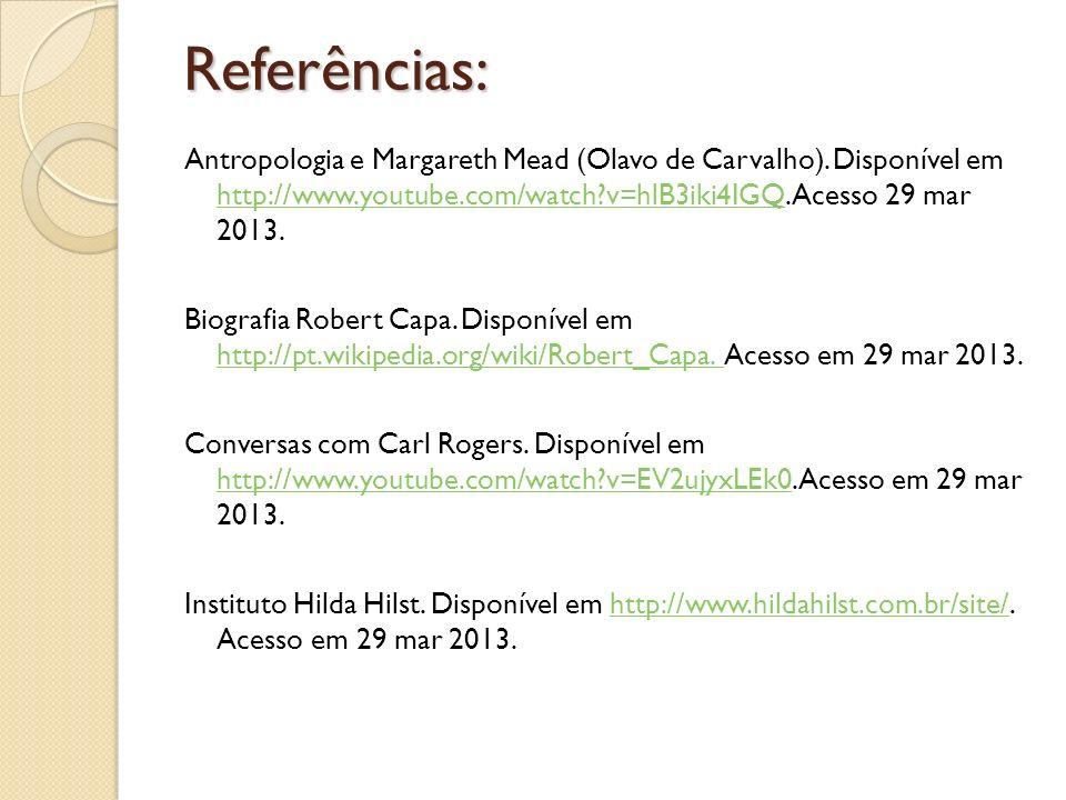 Referências: Antropologia e Margareth Mead (Olavo de Carvalho). Disponível em http://www.youtube.com/watch?v=hlB3iki4IGQ. Acesso 29 mar 2013. http://w