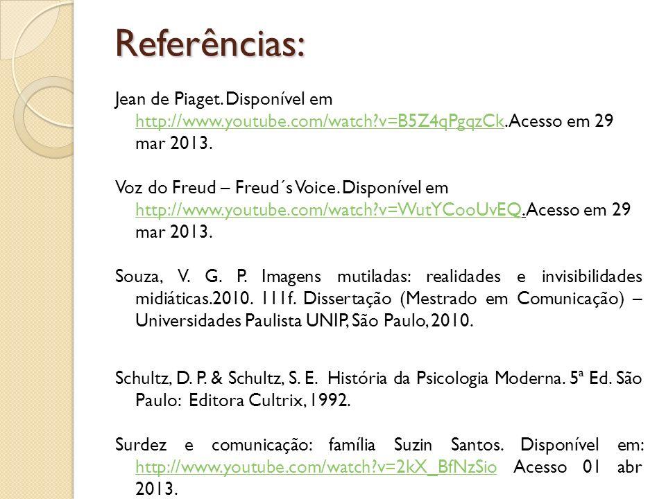 Referências: Jean de Piaget. Disponível em http://www.youtube.com/watch?v=B5Z4qPgqzCk. Acesso em 29 mar 2013. http://www.youtube.com/watch?v=B5Z4qPgqz