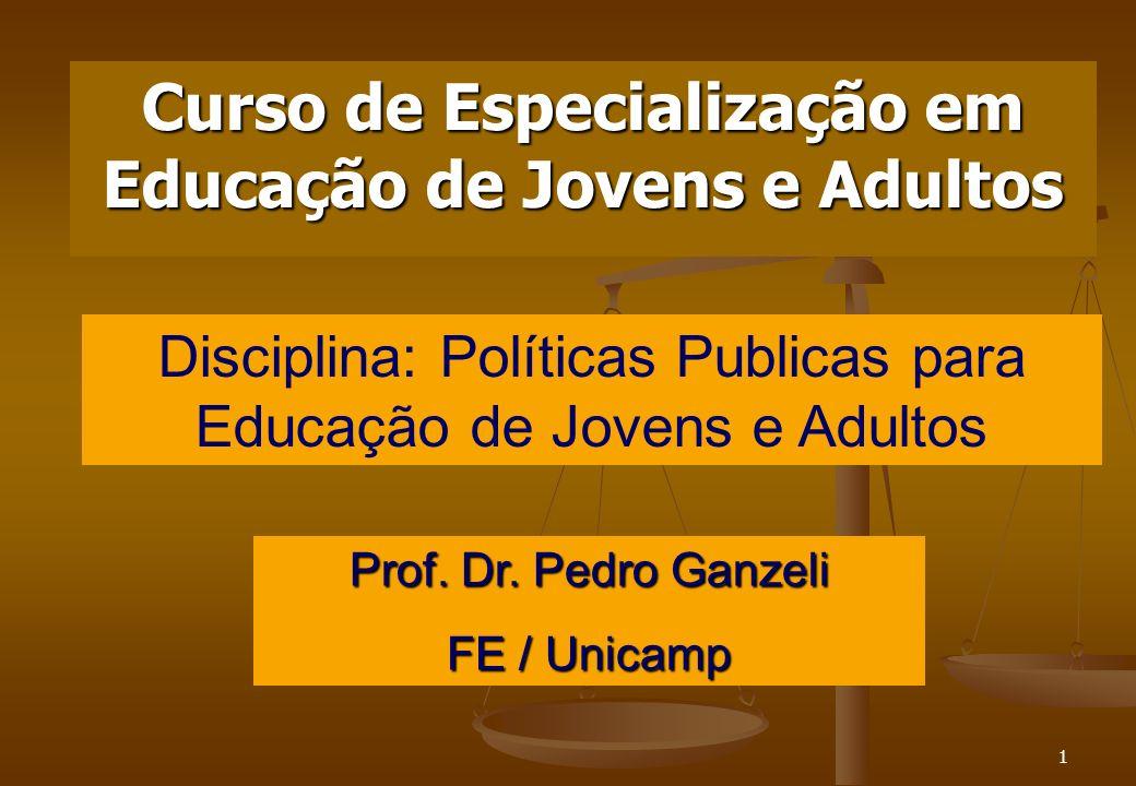 1 Curso de Especialização em Educação de Jovens e Adultos Prof. Dr. Pedro Ganzeli FE / Unicamp Disciplina: Políticas Publicas para Educação de Jovens