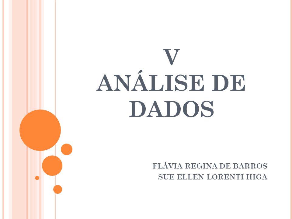V ANÁLISE DE DADOS FLÁVIA REGINA DE BARROS SUE ELLEN LORENTI HIGA