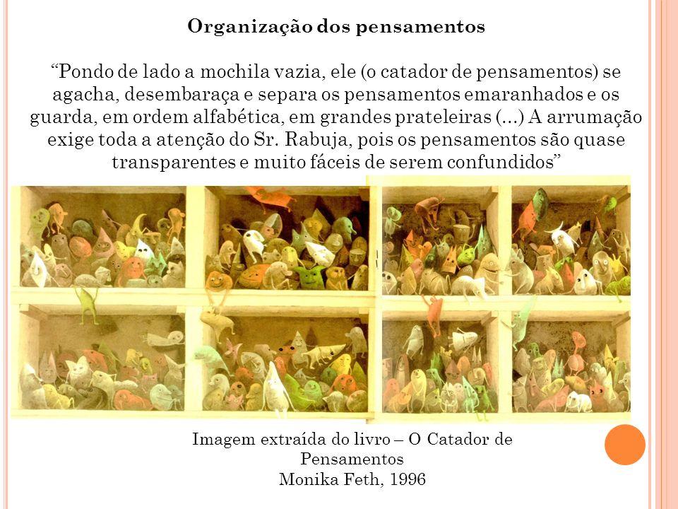 Imagem extraída do livro – O Catador de Pensamentos Monika Feth, 1996 Organização dos pensamentos Pondo de lado a mochila vazia, ele (o catador de pen