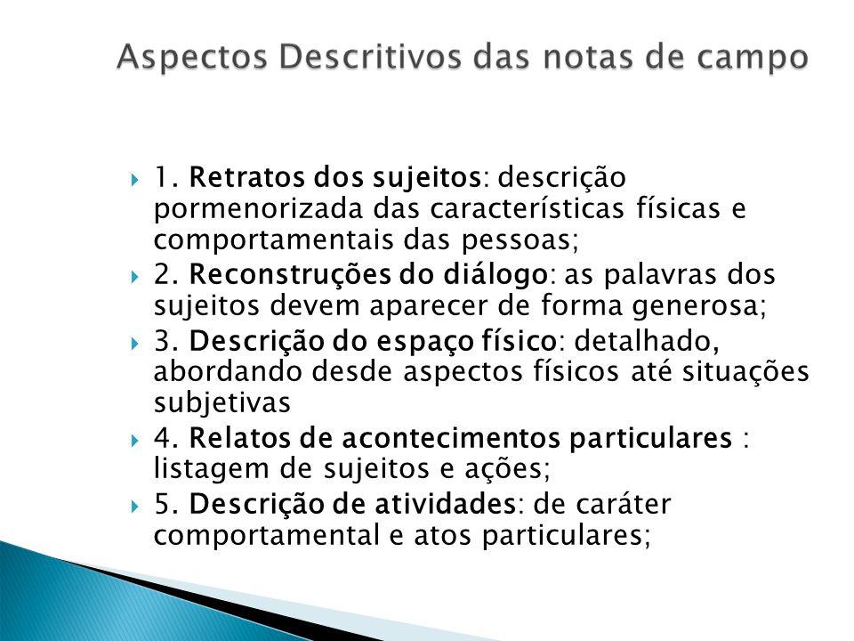1. Retratos dos sujeitos: descrição pormenorizada das características físicas e comportamentais das pessoas; 2. Reconstruções do diálogo: as palavras