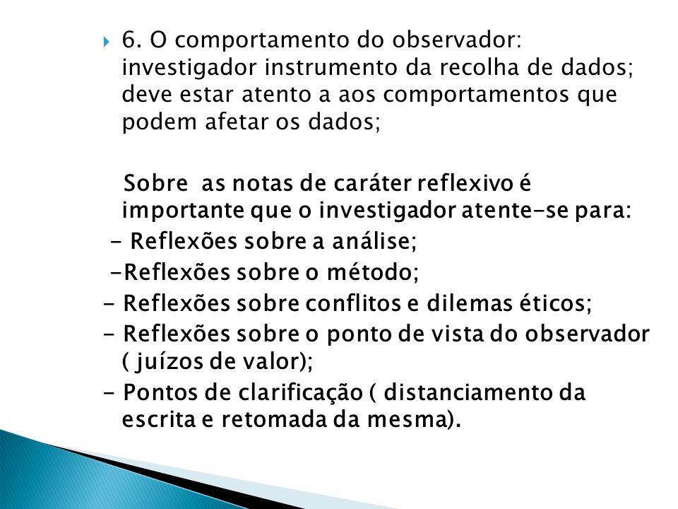 6. O comportamento do observador: investigador instrumento da recolha de dados; deve estar atento a aos comportamentos que podem afetar os dados; Sobr