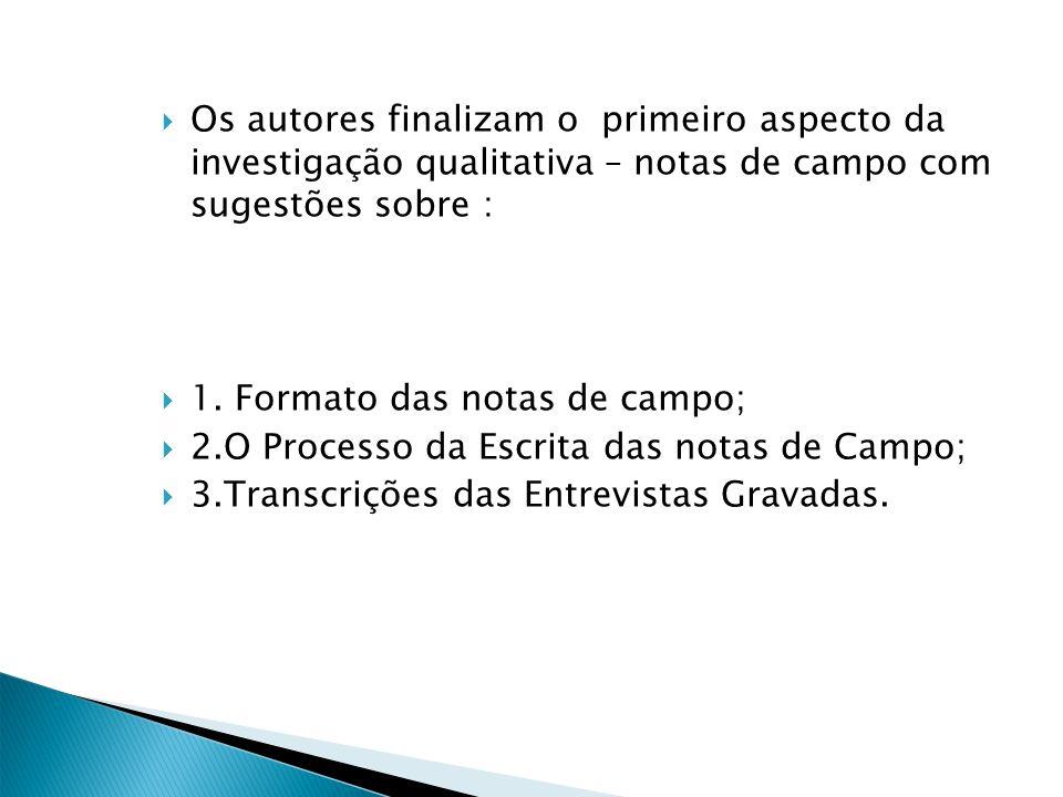 Os autores finalizam o primeiro aspecto da investigação qualitativa – notas de campo com sugestões sobre : 1. Formato das notas de campo; 2.O Processo