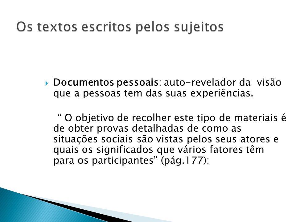 Documentos pessoais: auto-revelador da visão que a pessoas tem das suas experiências. O objetivo de recolher este tipo de materiais é de obter provas