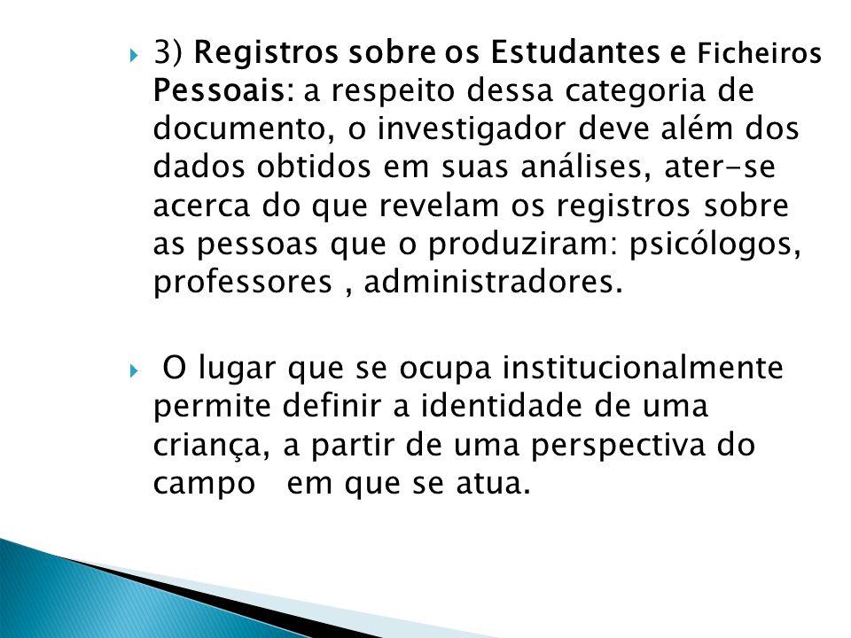 3) Registros sobre os Estudantes e Ficheiros Pessoais: a respeito dessa categoria de documento, o investigador deve além dos dados obtidos em suas aná