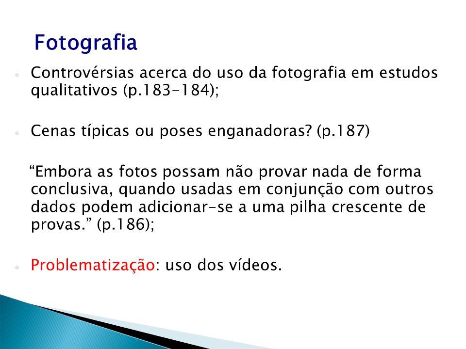 Fotografia Controvérsias acerca do uso da fotografia em estudos qualitativos (p.183-184); Cenas típicas ou poses enganadoras? (p.187) Embora as fotos