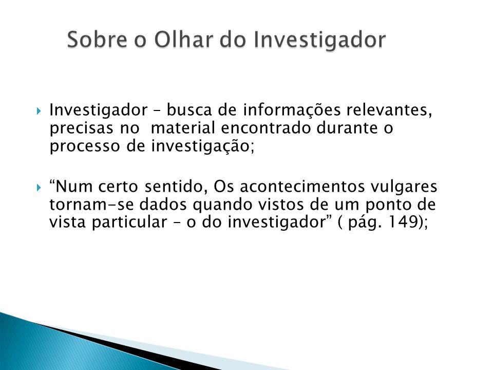 Investigador – busca de informações relevantes, precisas no material encontrado durante o processo de investigação; Num certo sentido, Os aconteciment