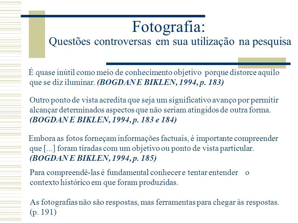 Fotografia: Questões controversas em sua utilização na pesquisa É quase inútil como meio de conhecimento objetivo porque distorce aquilo que se diz iluminar.