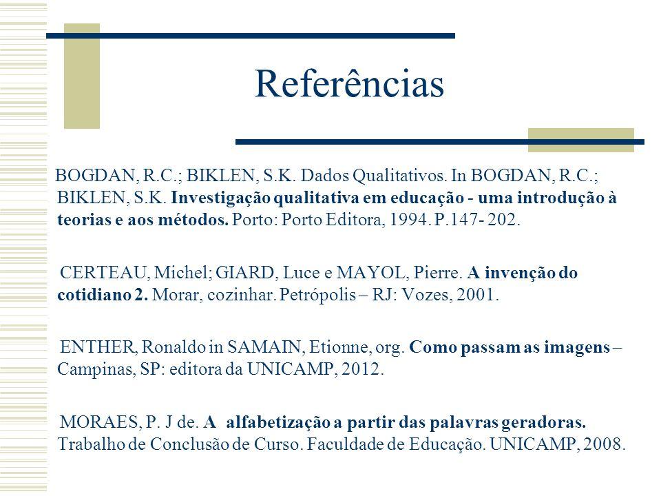 Referências BOGDAN, R.C.; BIKLEN, S.K.Dados Qualitativos.