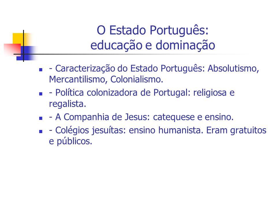 O Estado Português: educação e dominação - Caracterização do Estado Português: Absolutismo, Mercantilismo, Colonialismo. - Política colonizadora de Po