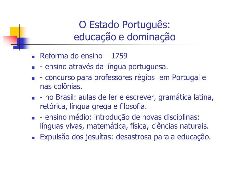 O Estado Português: educação e dominação Reforma do ensino – 1759 - ensino através da língua portuguesa. - concurso para professores régios em Portuga