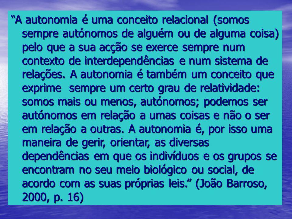 A autonomia é uma conceito relacional (somos sempre autónomos de alguém ou de alguma coisa) pelo que a sua acção se exerce sempre num contexto de inte