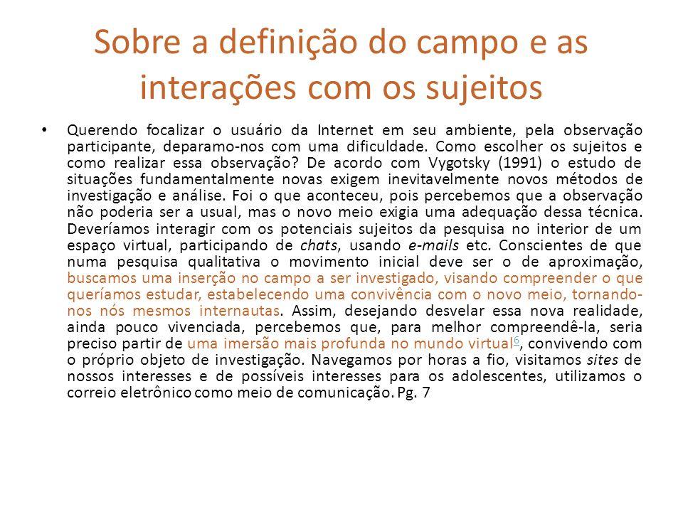 Sobre a definição do campo e as interações com os sujeitos Querendo focalizar o usuário da Internet em seu ambiente, pela observação participante, dep