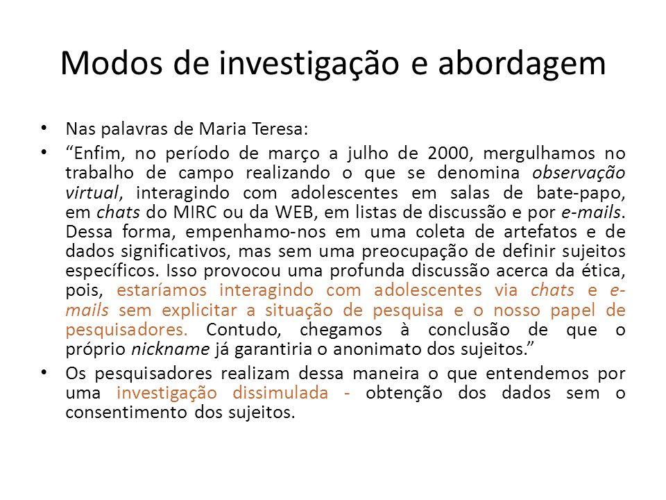 Modos de investigação e abordagem Nas palavras de Maria Teresa: Enfim, no período de março a julho de 2000, mergulhamos no trabalho de campo realizand