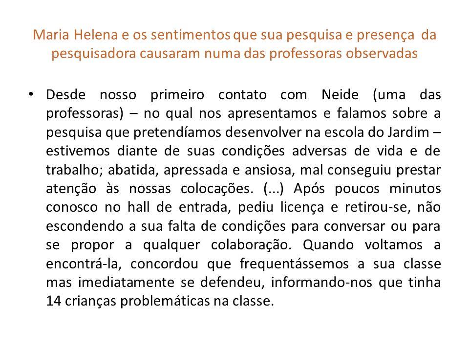 Maria Helena e os sentimentos que sua pesquisa e presença da pesquisadora causaram numa das professoras observadas Desde nosso primeiro contato com Ne