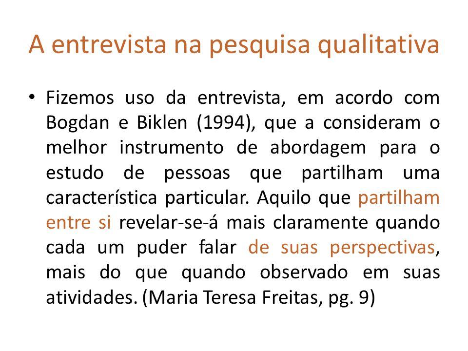 A entrevista na pesquisa qualitativa Fizemos uso da entrevista, em acordo com Bogdan e Biklen (1994), que a consideram o melhor instrumento de abordag