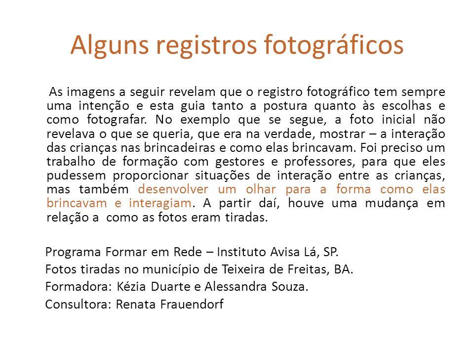 Alguns registros fotográficos As imagens a seguir revelam que o registro fotográfico tem sempre uma intenção e esta guia tanto a postura quanto às esc