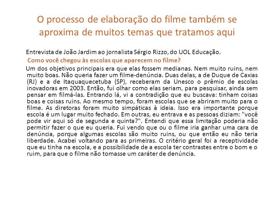 O processo de elaboração do filme também se aproxima de muitos temas que tratamos aqui Entrevista de João Jardim ao jornalista Sérgio Rizzo, do UOL Ed