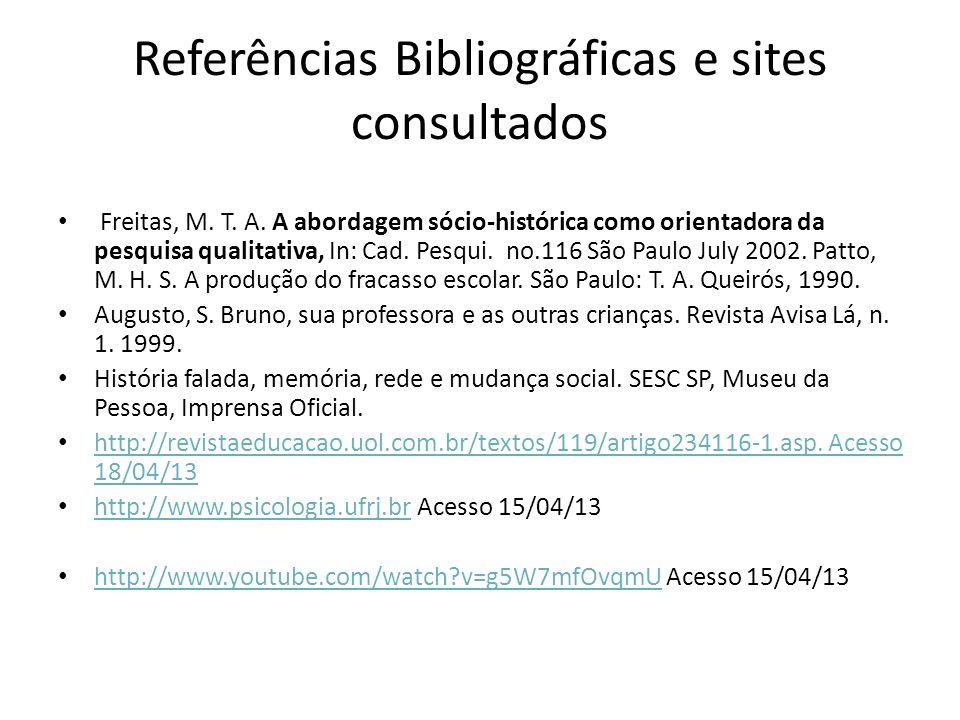 Referências Bibliográficas e sites consultados Freitas, M. T. A. A abordagem sócio-histórica como orientadora da pesquisa qualitativa, In: Cad. Pesqui