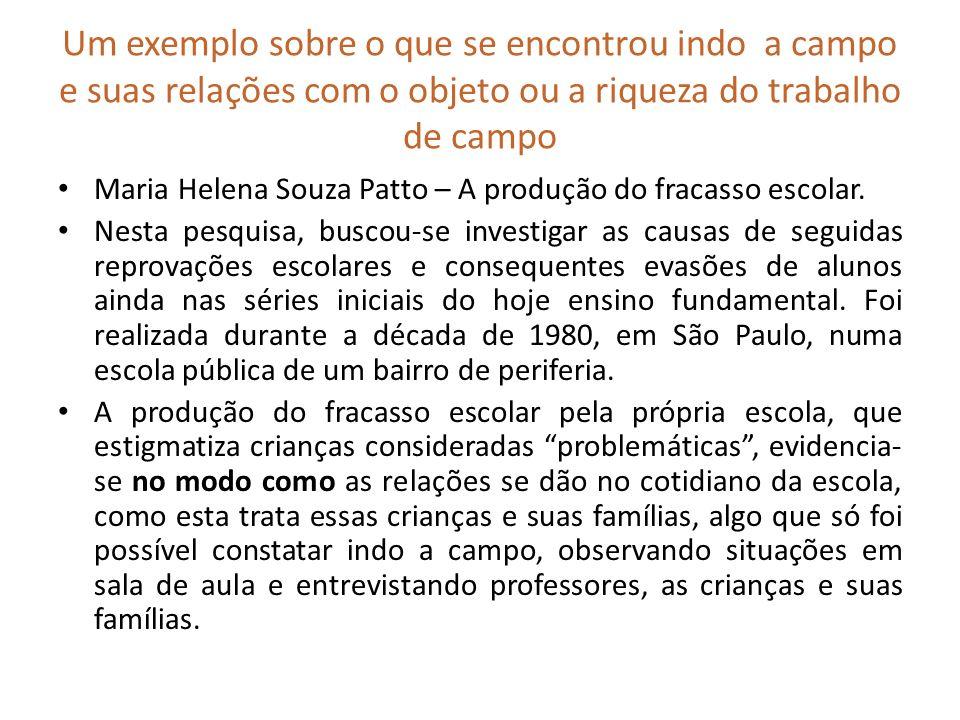 Um exemplo sobre o que se encontrou indo a campo e suas relações com o objeto ou a riqueza do trabalho de campo Maria Helena Souza Patto – A produção