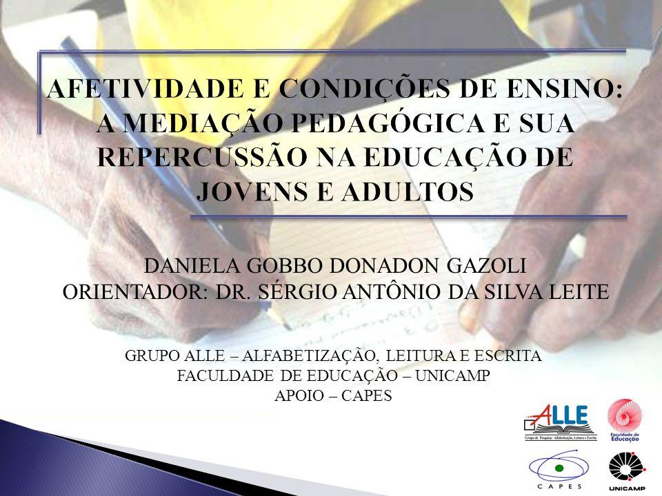 DANIELA GOBBO DONADON GAZOLI ORIENTADOR: DR. SÉRGIO ANTÔNIO DA SILVA LEITE GRUPO ALLE – ALFABETIZAÇÃO, LEITURA E ESCRITA FACULDADE DE EDUCAÇÃO – UNICA