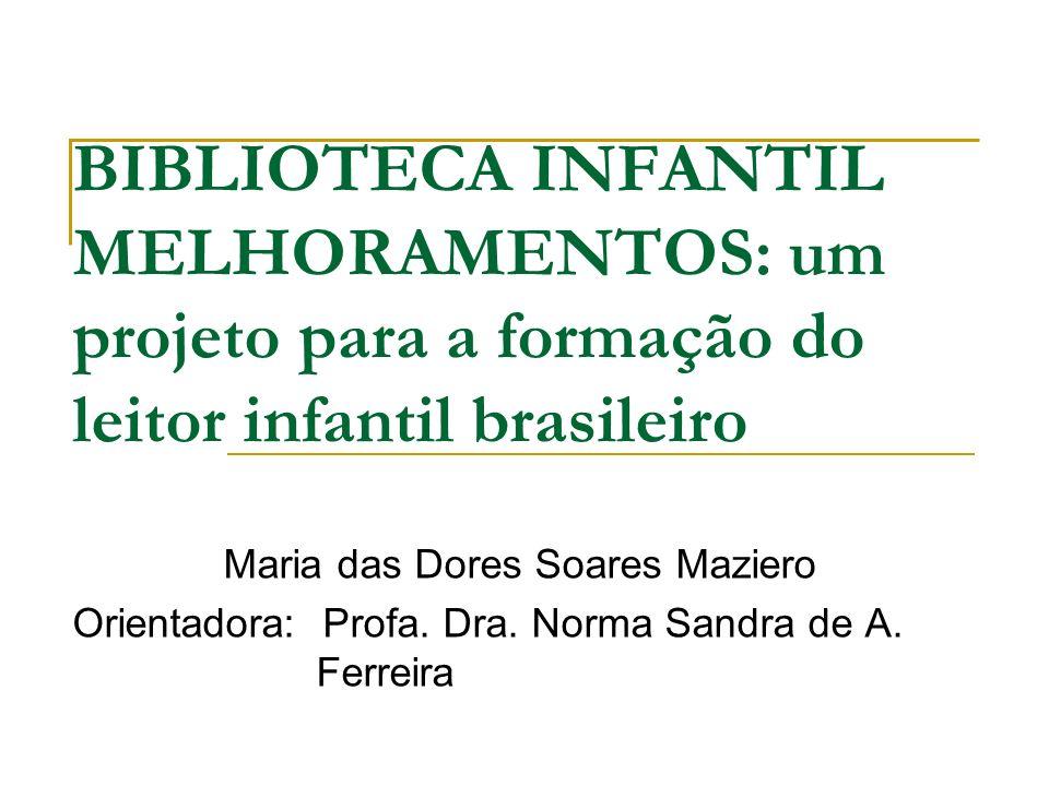 BIBLIOTECA INFANTIL MELHORAMENTOS: um projeto para a formação do leitor infantil brasileiro Maria das Dores Soares Maziero Orientadora: Profa. Dra. No