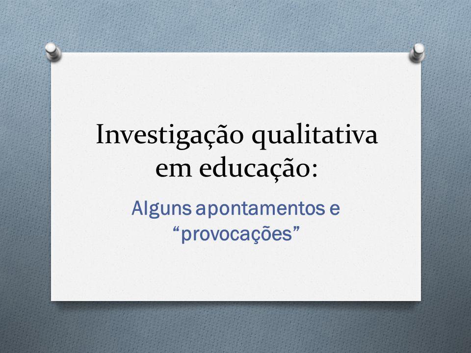 Investigação qualitativa em educação: Alguns apontamentos e provocações