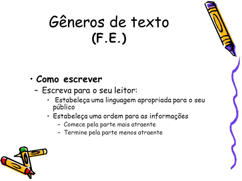 Gêneros de texto (F.E.) Como escrever –Escreva para o seu leitor: Estabeleça uma linguagem apropriada para o seu público Estabeleça uma ordem para as