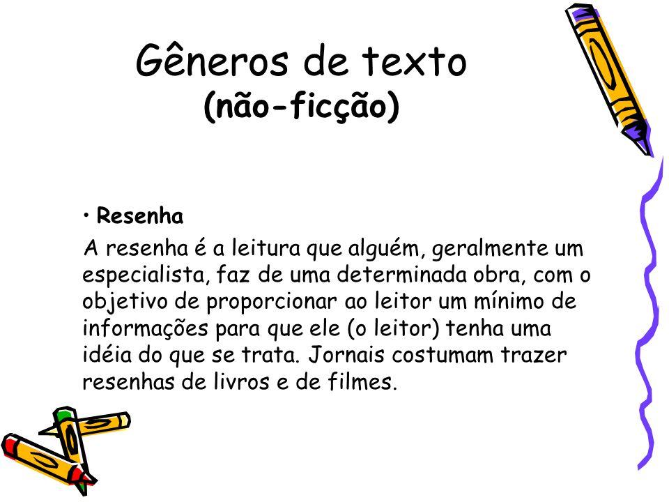 Gêneros de texto (não-ficção) Resenha A resenha é a leitura que alguém, geralmente um especialista, faz de uma determinada obra, com o objetivo de pro